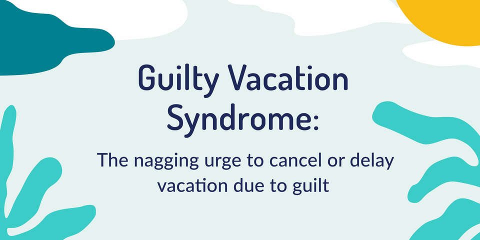 Guilty Vacation Syndrome